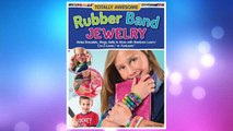Download PDF Totally Awesome Rubber Band Jewelry: Make Bracelets, Rings, Belts & More with Rainbow Loom(R), Cra-Z-Loom(TM), or FunLoom(TM) FREE