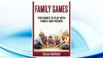 Download PDF Family Games: Fun Games To Play With Family and Friends (Games and Fun Activities For Family Children Friends Adults and Kids To Play Indoors or Outdoors) FREE