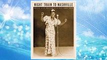 Download PDF Night Train to Nashville: Music City Rhythm & Blues, 1945-1970 FREE