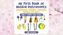 Download PDF My First Book of Musical Instruments: Saxophones, Ukuleles, Clarinets, Bongos and More - Baby & Toddler Color Books FREE
