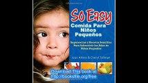 So Easy Comida Para Ninos Pequenos Sugerencias y Recetas Sencillas Para Sobrevivir los Anos de ninos Pequenos (Spanish E