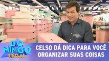 Celso dá dica para você organizar suas coisas