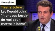 """Thierry Solère : Les Républicains """"n'ont pas besoin de moi pour mettre le bazar"""""""
