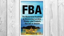 Download PDF FbA: The Mastermind Roadmap to Discovering Lucrative Private Label Products that Sell on Amazon FBA (Mastermind Roadmap to Selling on Amazon with FBA) (Volume 1) FREE