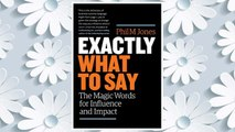 Download PDF Exactly What to Say: The Magic Words for Influence and Impact FREE