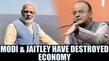 PM Modi & Arun Jaitley have destroyed Indian economy says Congress   Oneindia News