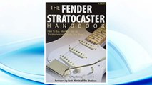 GET PDF The Fender Stratocaster Handbook, 2nd Edition: How To Buy, Maintain, Set Up, Troubleshoot, and Modify Your Strat FREE
