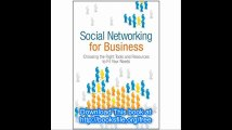 Social Networking for Business Choosing the Right Tools and Resources to Fit Your Needs