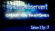 S01E07 Ils vous observent - Opération Fantômes