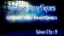 S01E09 - Tombes aquatiques - Opération Fantômes