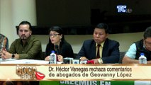 Dr. Héctor Vanegas rechaza comentarios de abogados de Geovanny López