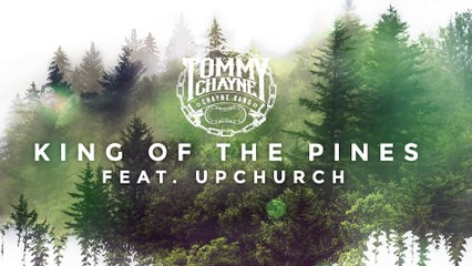 Tommy Chayne - King of the Pines (feat. Upchurch)