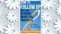 Download PDF How to Follow Up With Your Network Marketing Prospects: Turn Not Now Into Right Now! FREE