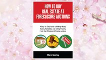 Download PDF How To Buy Real Estate At Foreclosure Auctions: A Step-by-step Guide To Making Money Buying, Rehabbing And Selling Property From             Sheriff Sales And Trustee Auctions FREE