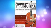Download PDF The Country Fingerstyle Guitar Method: A Complete Guide to Travis Picking, Fingerstyle Guitar, & Country Guitar Soloing (Learn Country Guitar) FREE