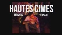 Heskis - Hautes cimes. feat Hunam (prod Sheldon)