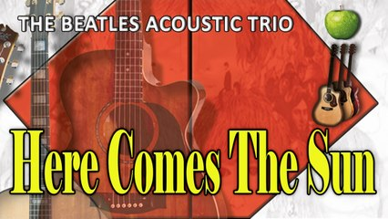 The Beatles Acoustic Trio - Here Comes The Sun