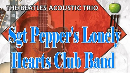 The Beatles Acoustic Trio - Sgt Pepper's Lonely Hearts Club Band