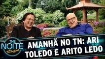 Amanhã no The Noite: Ari Toledo e Arito Ledo