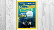 Download PDF National Geographic Kids Chapters: Diving With Sharks!: And More True Stories of Extreme Adventures! (NGK Chapters) FREE