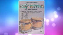 GET PDF Authentic Bongo Rhythms: A Complete Study: Contains Illustrations Showing the Current Method of Playing the Bongo Drums and All the Latin Rhythms FREE