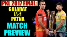 PKL 2017 final: Gujarat Fortunegiants lock horns with Patna Pirates, Match Preview | Oneindia News
