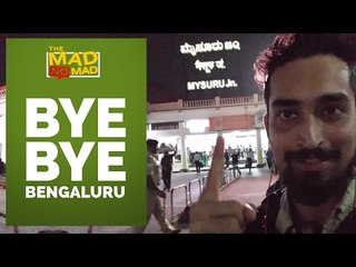 003 BYE BYE BENGALURU  | The MAD NoMAD EP.020 | WIDE LENS