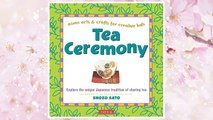 Download PDF Tea Ceremony: Explore the unique Japanese tradition of sharing tea (Asian Arts and Crafts For Creative Kids) FREE