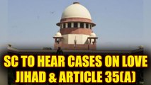 Supreme Court to hear cases on Love Jihad, Article 35(A) and many more | Oneindia News