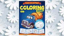 Download PDF Trucks, Planes and Cars Coloring Book: Cars coloring book for kids - activity pages for preschooler (Cars coloring book for kids ages 2-4 4-8) (Volume 1) FREE