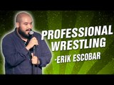 Erik Escobar: Professional Wrestling (Stand Up Comedy)