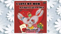 Download PDF I Love My Mom (English Russian Bilingual books, russian childrens books): russian kids books, english russian children's books (English Russian Bilingual Collection) (Russian Edition) FREE