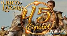 El Rico y Lázaro Español (Capítulo.45)