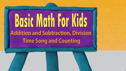 Basic Math For Kids : Addition and Subtraction, Division, Time Song and Counting