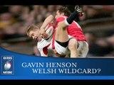 GAVIN HENSON - WELSH WILDCARD?