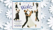 Download PDF Waltz: How to Waltz: Steps with Confidence, Style and Ease (Dance Crazy) FREE