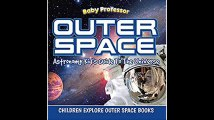 Outer Space Astronomy Kid's Guide To The Universe - Children Explore Outer Space Books