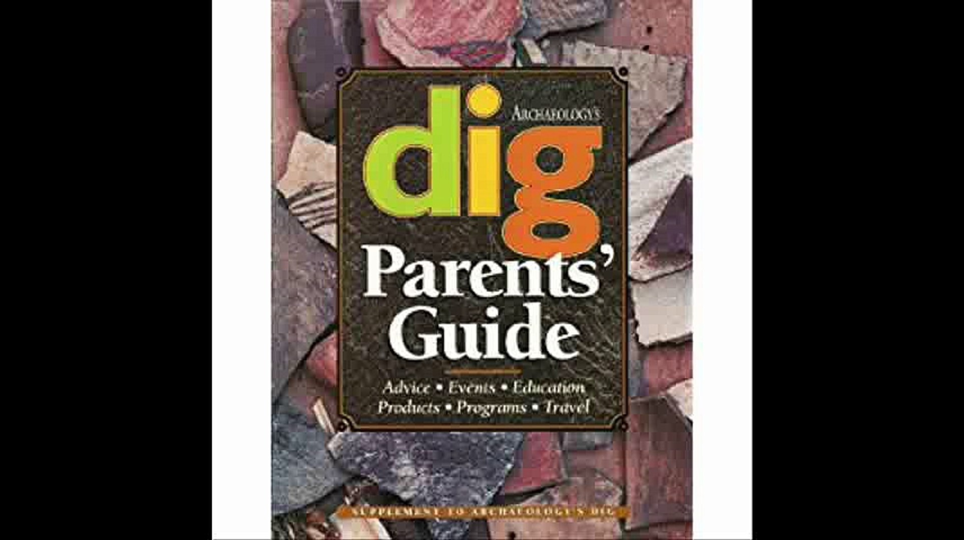 Parents' Guide to Archaeology Advice, Events, Education, Products, Programs, and Travel (Dig Su