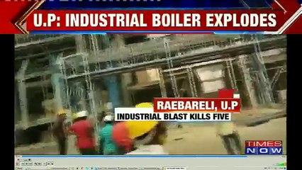 Industrial Boiler Explodes In Raebareli, U.P, 5 Killed & 100 Injured