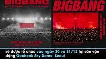 """Fan Big Bang vui buồn lẫn lộn khi YG công bố thông tin chính thức về concert cuối cùng """"Last Dance"""""""