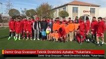 """Demir Grup Sivasspor Teknik Direktörü Aybaba: """"Yukarılara Çıkmak İstiyoruz"""""""