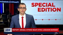 SPECIAL EDITION | Report: Israeli strike near Syria-Lebanon border | Wednesday, November 1st 2017