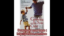 Growing an In-Sync Child Simple, Fun Activities to Help Every Child Develop, Learn, and Grow
