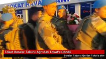 Tokat Boralar Taburu Ağrı'dan Tokat'a Döndü