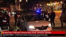 Sirkeci'de Tramvay Yoluna Araç Girdi, Seferler Aksadı