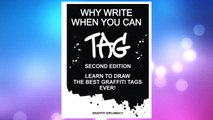 GET PDF Why Write When You Can Tag: Second Edition: Learn To Draw The Best Graffiti Tags Ever! FREE