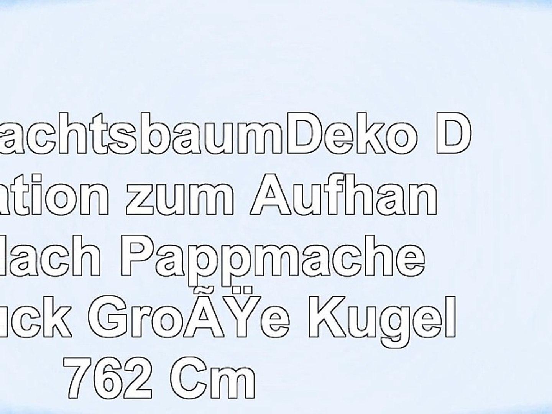 Christbaumkugeln Pappmache.Weihnachtsbaumdeko Dekoration Zum Aufhängen Flach Pappmaché 12 Stück Größe Kugel 762 Cm Video Dailymotion