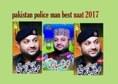 by police man super hit 2017 latest naat really heart tot by police man super hit 2017