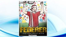 Download PDF Federer: The Children's Book. Fun Illustrations. Inspirational and Motivational Life Story of Roger Federer- One of the Best Tennis Players in History. (Sports Book for Kids) FREE