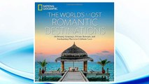 Download PDF The World's Most Romantic Destinations: 50 Dreamy Getaways, Private Retreats, and Enchanting Places to Celebrate Love FREE